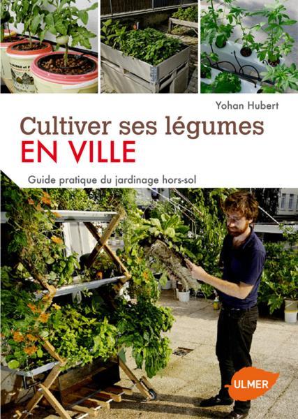 Cultiver ses l gumes hors sol guide pratique du potager productif en ville - Guide pratique du potager en carres ...