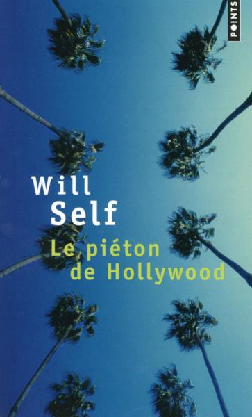 Le piéton de Hollywood ; souvenirs d'avant la chute  - Will Self
