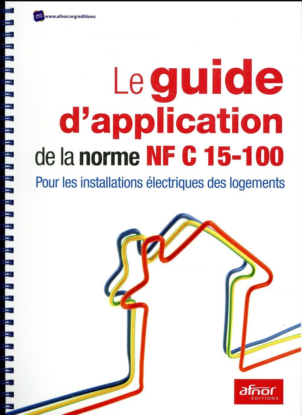 le guide d 39 application de la norme nf c 15 100 pour les installations lectriques des. Black Bedroom Furniture Sets. Home Design Ideas