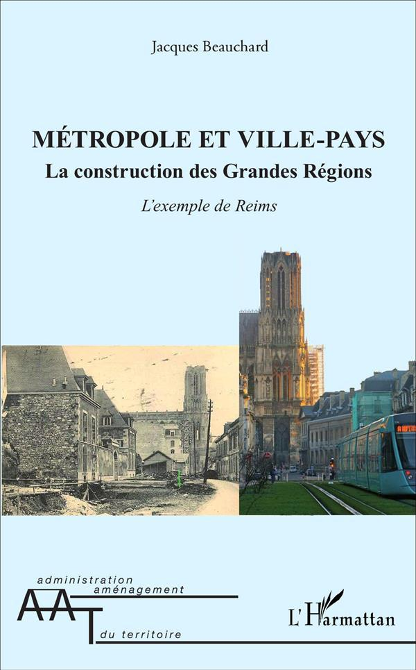 Metropole Et Ville Pays La Construction Des Grandes Regions L'Exemple De Reims  - Jacques Beauchard