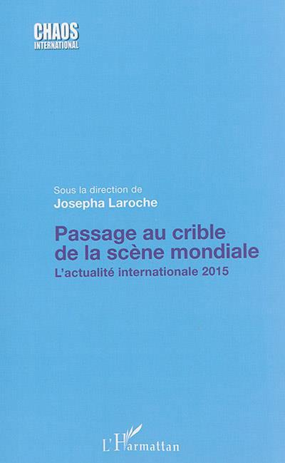 Passage au crible de la scene mondiale - l'actualite internationale 2015  - Josepha Laroche