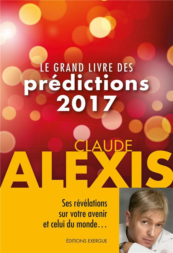 le grand livre des pr dictions 2017 claude alexis belgique loisirs. Black Bedroom Furniture Sets. Home Design Ideas