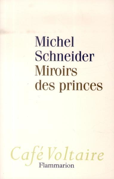 Livre miroirs des princes michel schneider for Miroir des princes