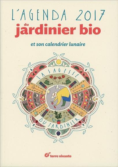 L 39 Agenda Du Jardinier Bio La Sagesse Du Jardinier Et Son Calendrier Lunaire 2017 De Blaise