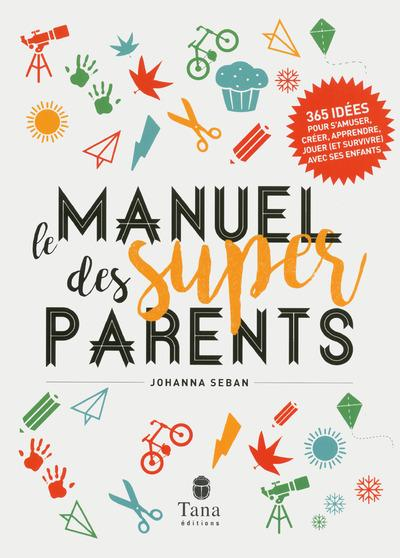 Le manuel des super parents  - Johanna Seban