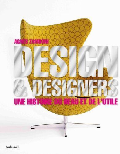 livre design et designers une histoire du beau et de l 39 utile agn s zamboni. Black Bedroom Furniture Sets. Home Design Ideas