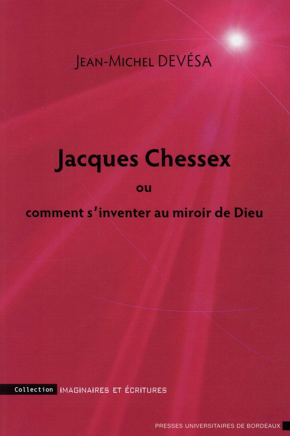 Jacques Chessex ou comment s'inventer au miroir de Dieu  - Jean-Michel Devesa
