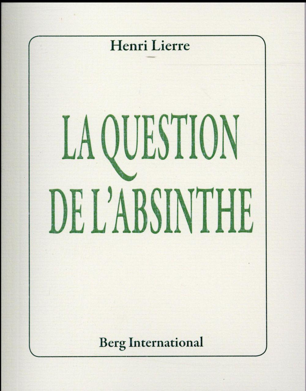 La question de l'absinthe  - Henri Lierre