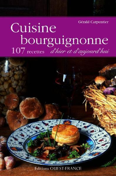 Livre cuisine bourguignonne 133 recettes d 39 hier et d - Cuisine d hier et d aujourd hui ...