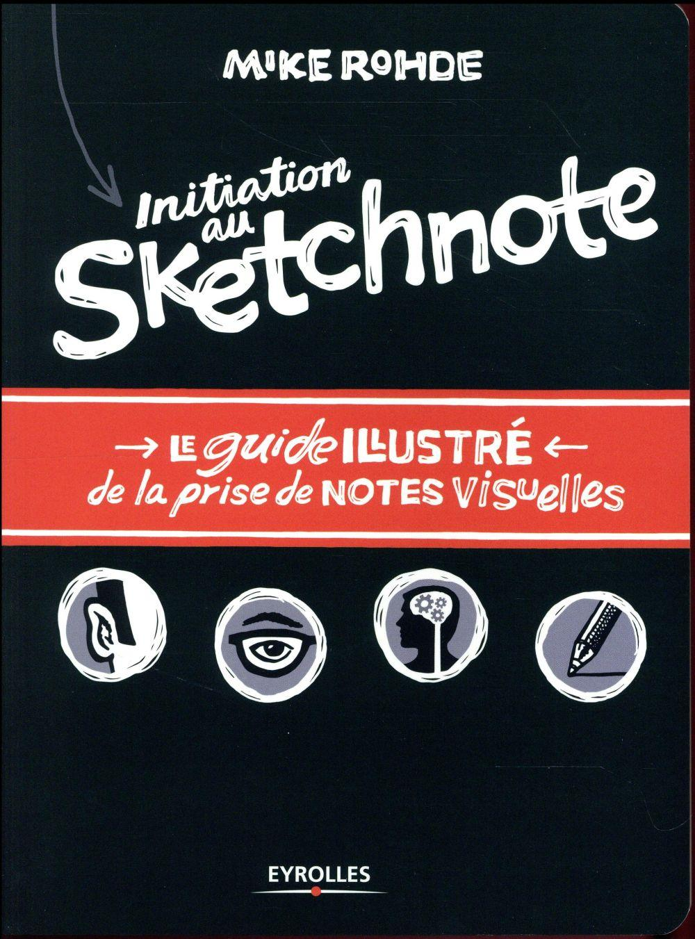 Initiation au sketchnote ; le guide illustré de la prise de notes visuelles  - Mike Rohde