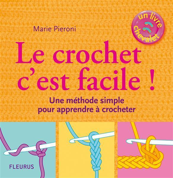 livre le crochet c 39 est facile une m thode simple pour apprendre crocheter marie pieroni. Black Bedroom Furniture Sets. Home Design Ideas
