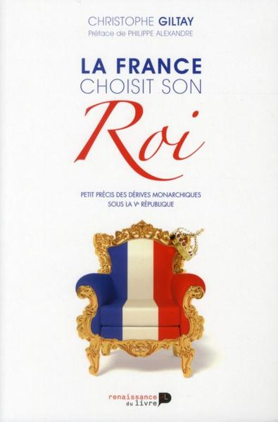 La France choisit son roi  - Christophe Giltay
