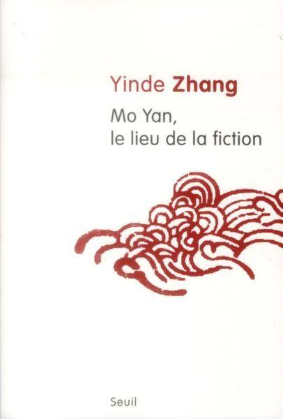 Mo Yan, le lieu de la fiction  - Yinde Zhang