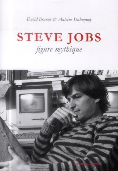 Steve Jobs, figure mythique  - Antoine Dubuquoy  - David Brunat