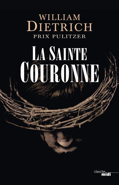 La sainte couronne  - William Dietrich