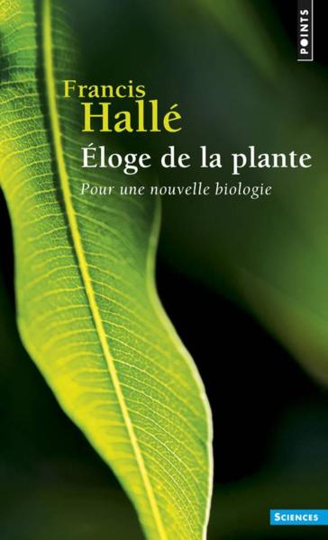 Eloge de la plante - Francis Hallé