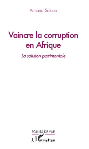 Vaincre la corruption en Afrique ; la solution patrimoniale  - Armand Salouo