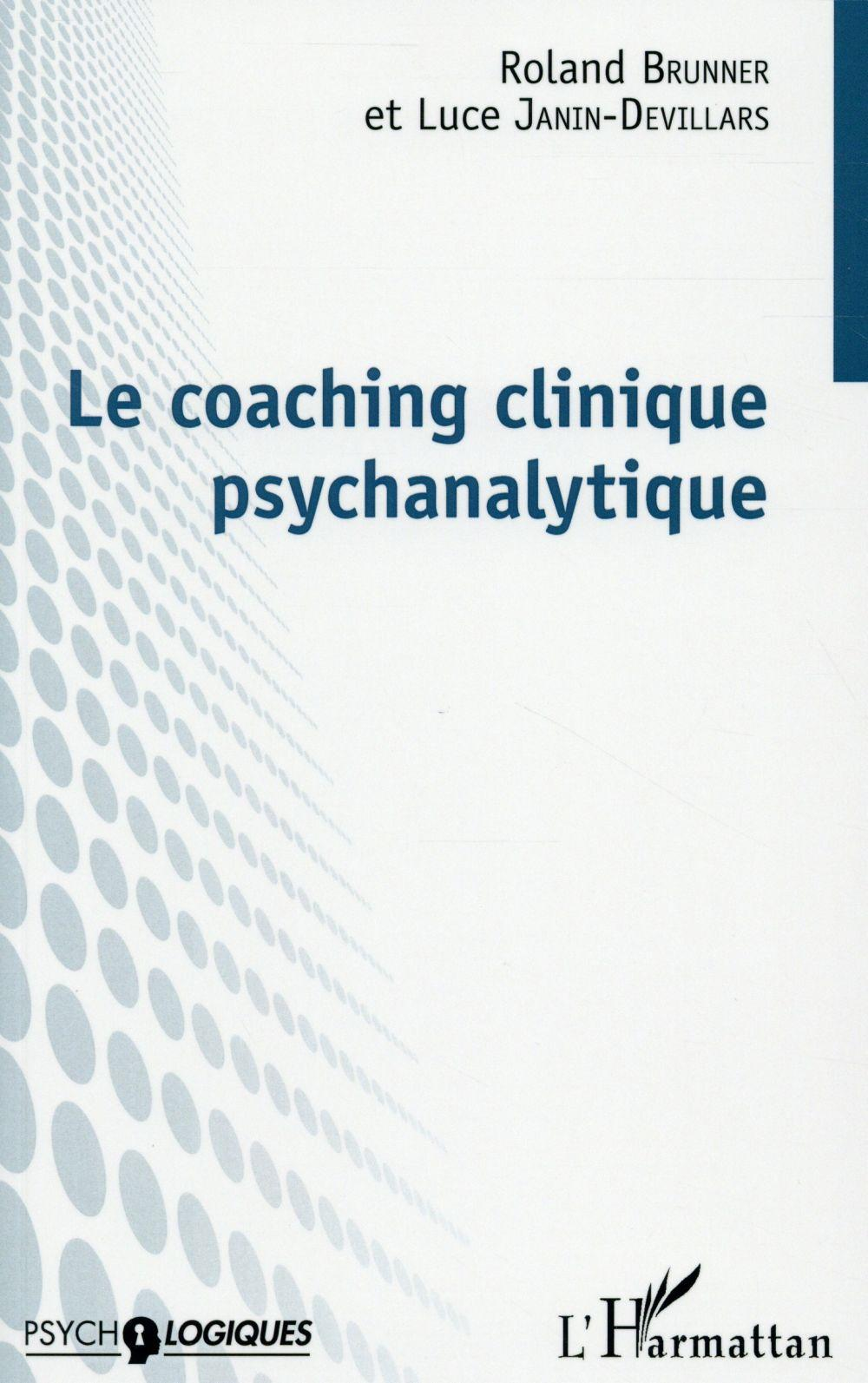 Le coaching clinique psychanalytique  - Roland Brunner  - Luce Janin-Devillars