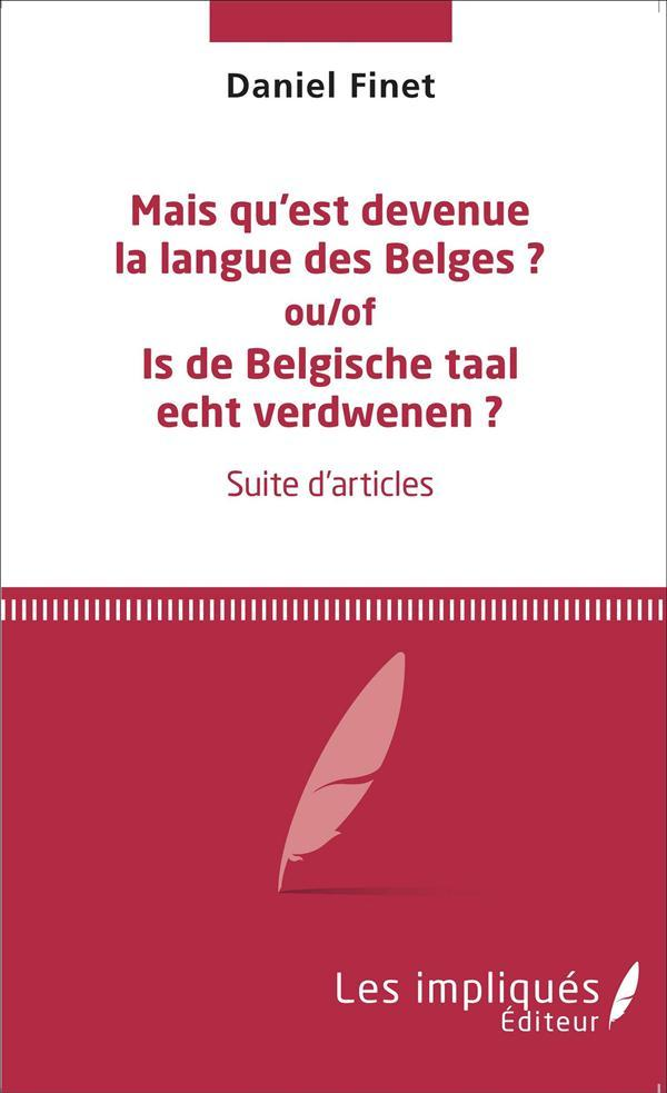 Mais Qu'Est Devenue La Langue Des Belges Ou Of Is De Belgische Taal Echt Verdwenen Suite D'Articles  - Finet Daniel
