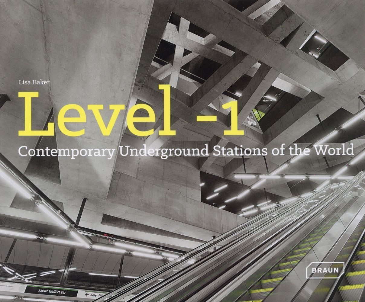 Level -1 ; contemporary underground stations of the world  - Lisa Baker