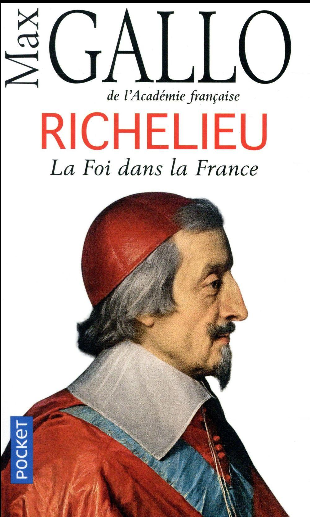 Richelieu ; la foi dans la France  - Max Gallo