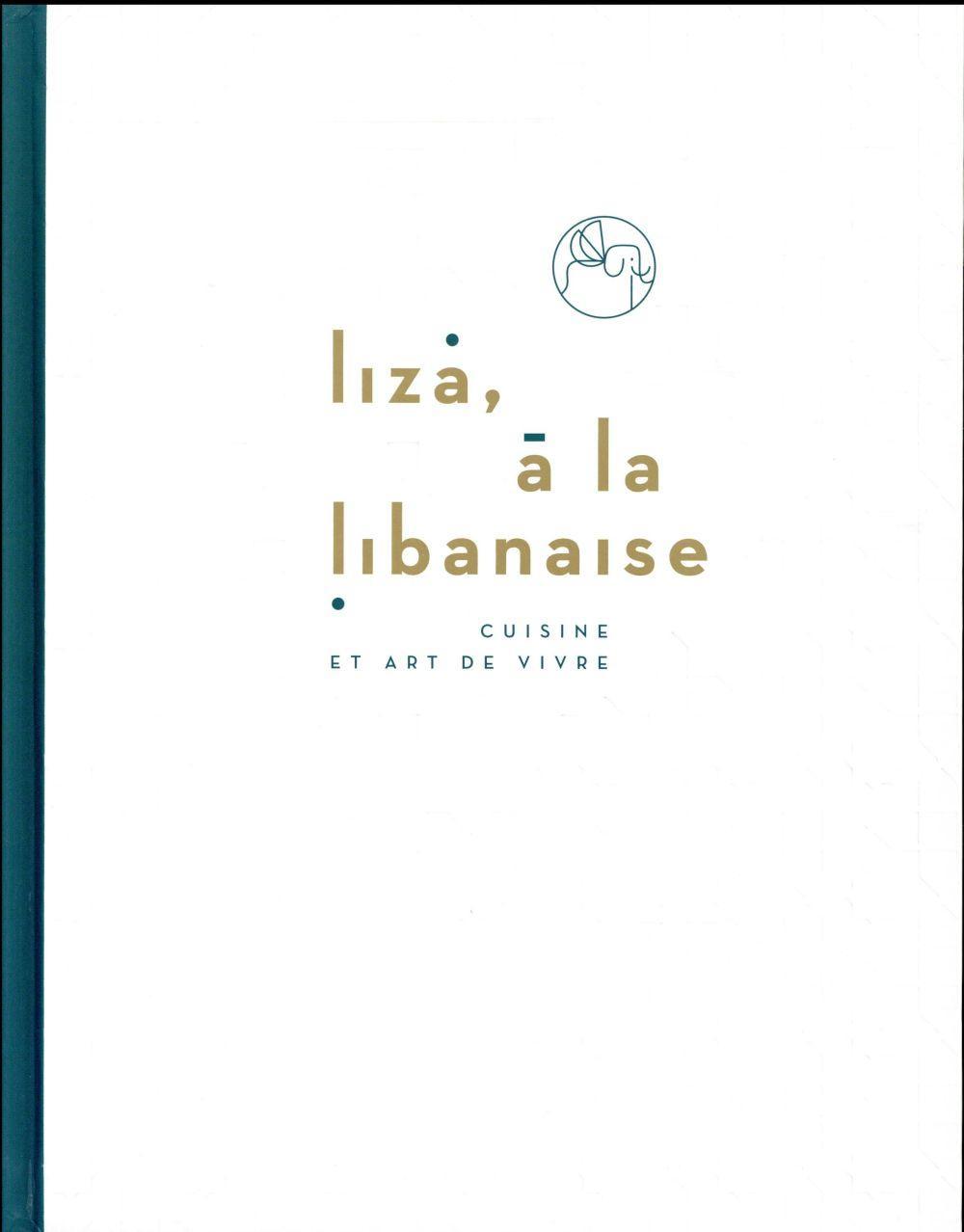 liza la libanaise cuisine et art de vivre ziad asseily asseily liza france loisirs. Black Bedroom Furniture Sets. Home Design Ideas