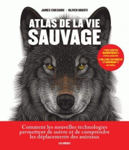 Atlas de la vie sauvage  - James Cheshire  - Olivier Uberti