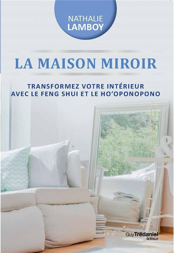 la maison miroir transformer sa vie de l 39 int rieur avec le feng shui et ho 39 oponopono lamboy. Black Bedroom Furniture Sets. Home Design Ideas