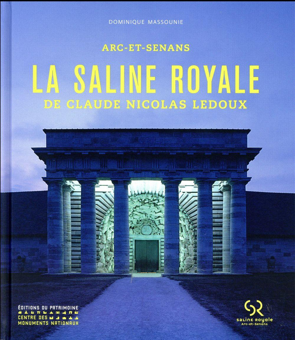 Arc-et-Senans ; la saline royale de Claude-Nicolas Ledoux  - Dominique Massounie