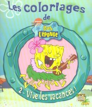 Livre livre coloriage bob eponge t2 vive les vacances - Coloriage vive les vacances ...