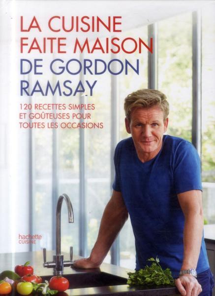 Livre la cuisine fait maison de gordon ramsay gordon for Cuisine fait maison