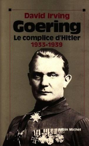 Goering - tome 1 - 1933-1939, le complice d'hitler  - Raymond Albeck