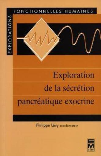 Exploration de la secretion pancreatique exocrine (collection explorations fonctionnelles humaines)  - Philippe Lévy