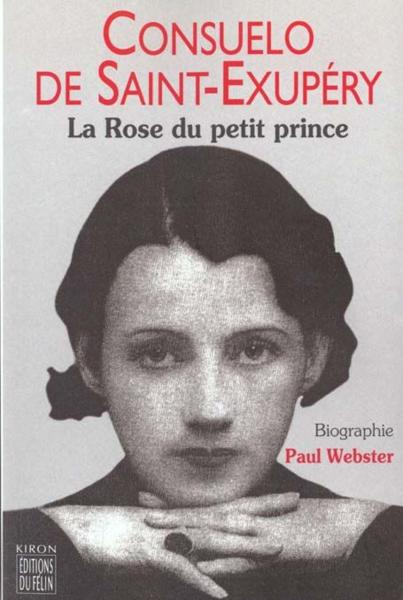 Consuelo de saint exupery ; la rose du petit prince  - Paul Webster