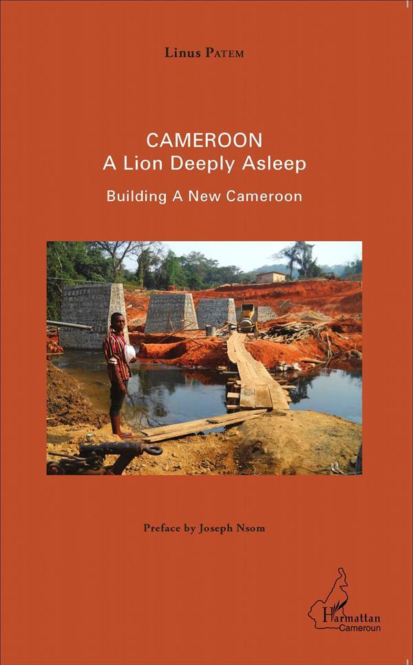 Cameroon ; a lion deeply asleep ; building a new Cameroon  - Linus Patem