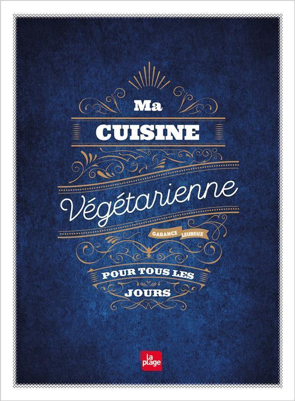 Ma cuisine v g tarienne pour tous les jours garance for Cuisine vegetarienne