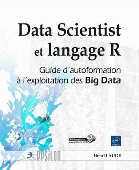 Data Scientist et langage R ; guide d'autoformation à l'exploitation des Big Data  - Henri Laude