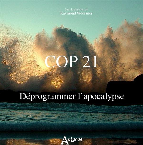 COP 21 ; déprogrammer l'apocalypse  - Raymond Woessner