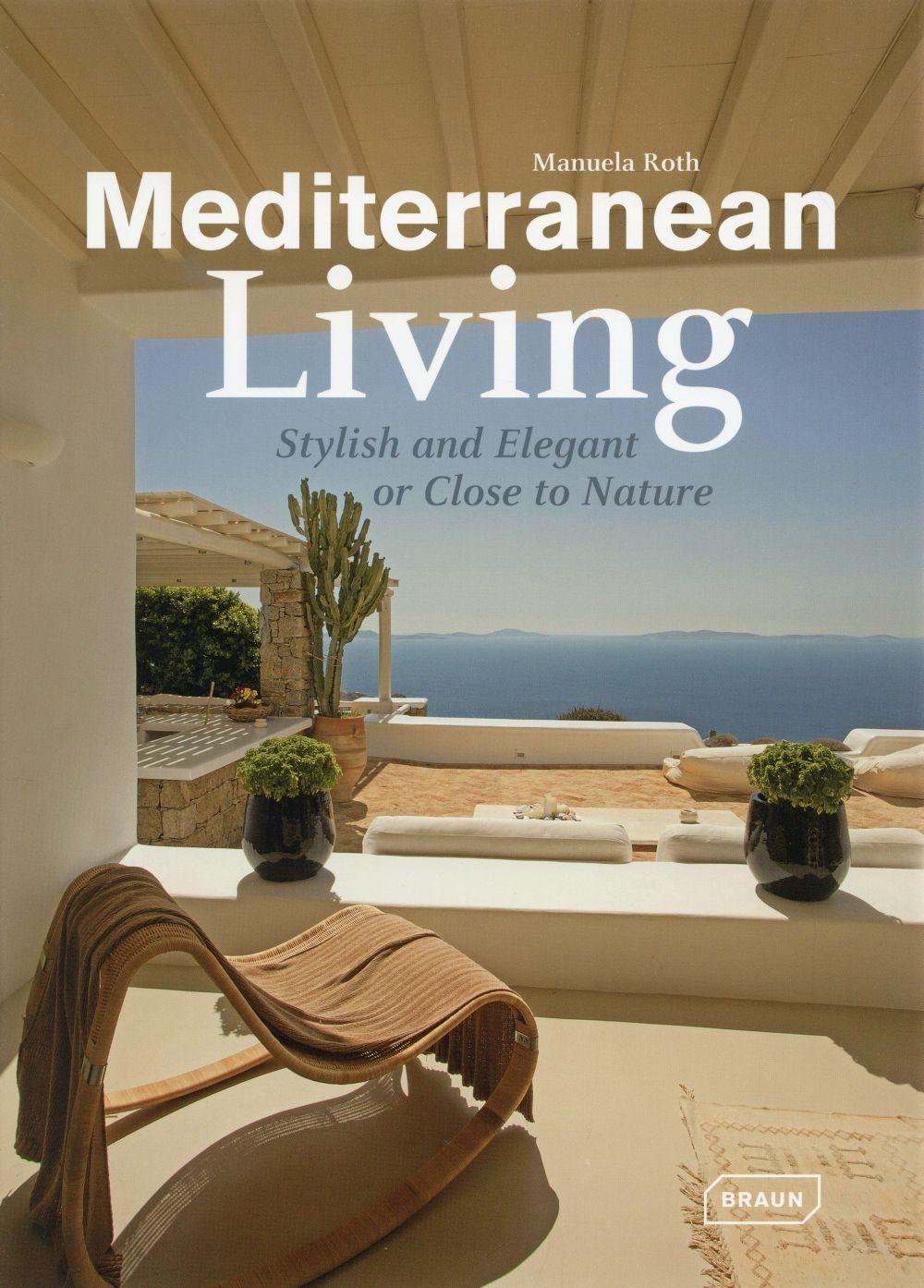 Mediterranean living ; stylish and elegant or close to nature  - Manuela Roth