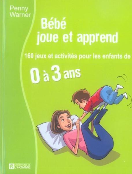 livre bebe joue et apprend 160 jeux et activites pour les enfants de 0 a 3 ans penny. Black Bedroom Furniture Sets. Home Design Ideas