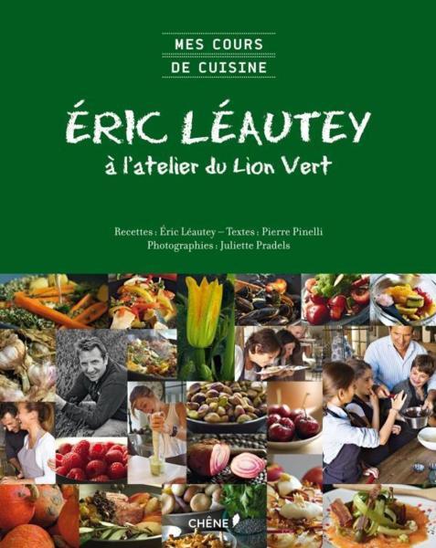 Livre eric l autey l 39 atelier du lion vert collectif - Cuisine tv eric leautey ...