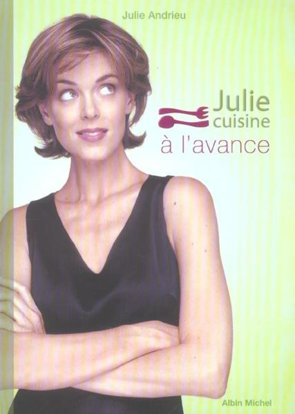 livre julie cuisine a l 39 avance julie andrieu acheter occasion 12 10 2005. Black Bedroom Furniture Sets. Home Design Ideas