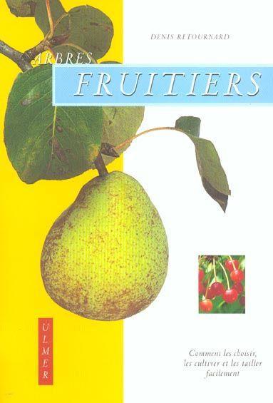 livre arbres fruitiers comment les choisir les cultiver et les tailler facilement denis. Black Bedroom Furniture Sets. Home Design Ideas