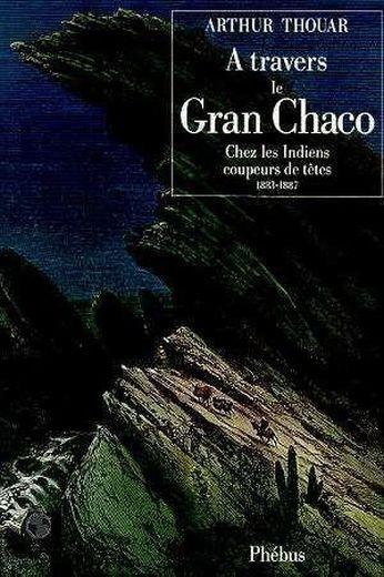 A travers le gran chaco  - Thouar Arthur