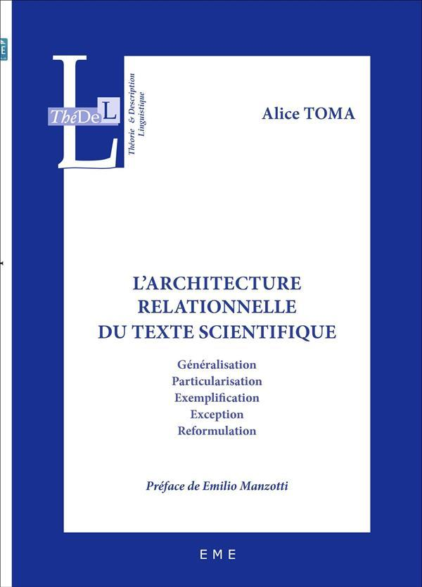 L'architecture relationnelle du texte scientifique ; généralisation, particularisation, exemplification, exception, reformulatio  - Alice Toma