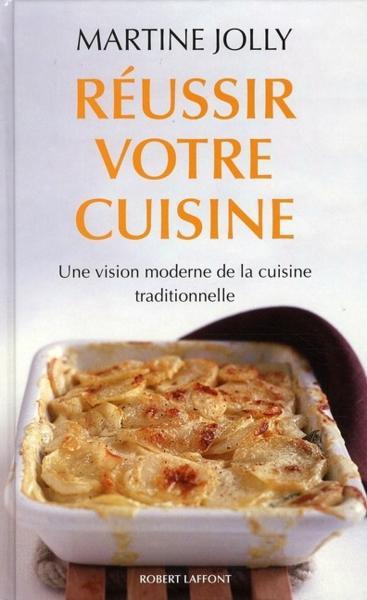 Livre r ussir votre cuisine une vision moderne de la - Livre de cuisine en ligne ...
