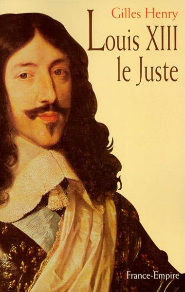 Louis xiii le juste  - Gilles Henry