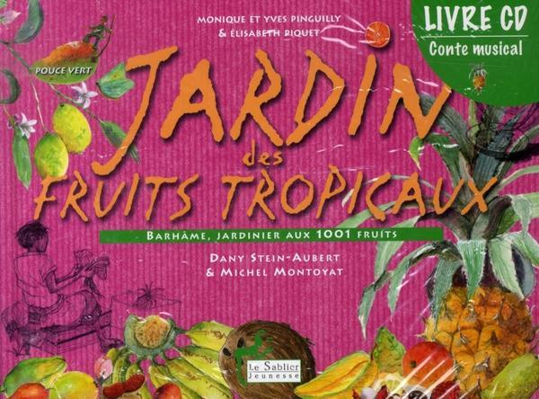 Jardin des fruits tropicaux barh me jardinier aux 1001 fruits yves pinguilly belgique for Jardin 1001 saveurs