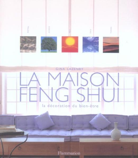 Livre la maison feng shui une decoration du bien etre gina lazenby - Une maison feng shui ...