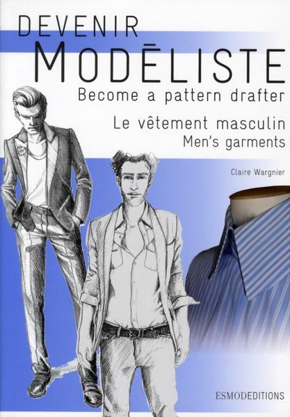 Vente Livre :                                    Devenir modéliste ; le vêtement masculin / become a parttern drafter ; men's garnments                                      - Claire Wargnier